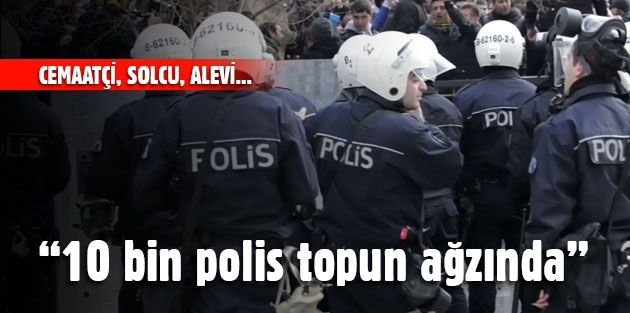 """10 bin polis topun ağzında"""