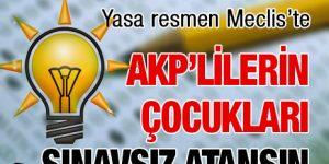 Mahmut Tanal, KPSS sınavından AKP'li milletvekilleri ve bakanların çocukları, yakınlarının muaf olması için kanun teklifi verdi