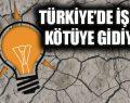 """""""Türkiye'de işler kötüye gidiyor"""""""