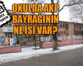 AKP okullara da siyaset soktu