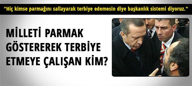 Erdoğan'a hatırlatma: Milleti parmak sallayarak terbiye eden kim?