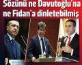 Erdoğan sözünü ne Davutoğlu'na dinletebilmiş, ne Fidan'a
