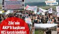 Zile'nin AKP'li başkanı HES karşıtı köylüleri terörist ilan etti