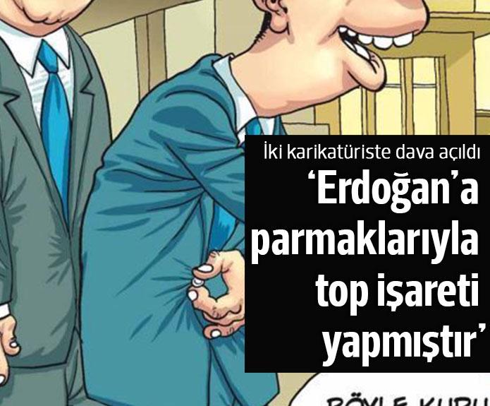 İki karikatüriste 'Erdoğan'a top işareti' yaptılar davası