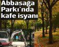 Abbasağa Parkı'nda kafe isyanı
