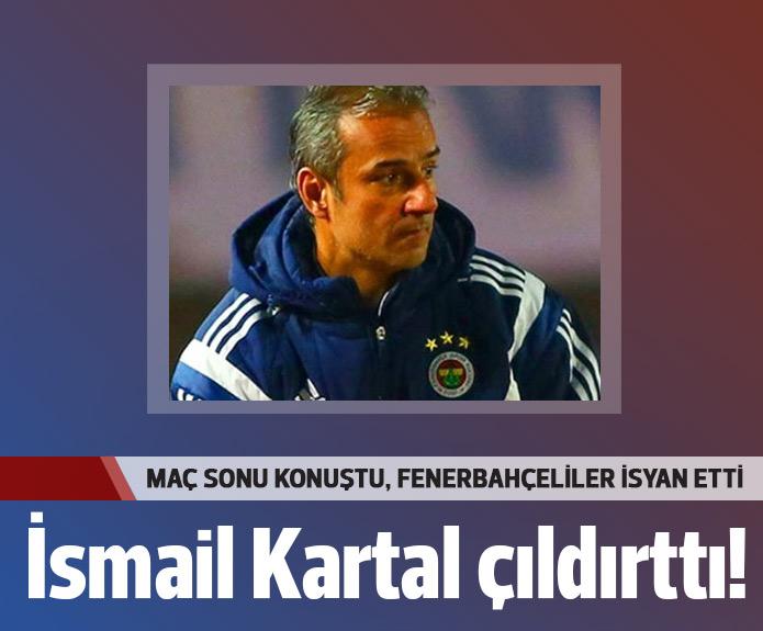 İsmail Kartal'ın sözleri çıldırttı!