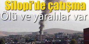 Şırnak'ta çatışma, ölü ve yaralılar var.