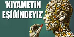 Uzmanlar uyardı: Antibiyotik kıyamet!