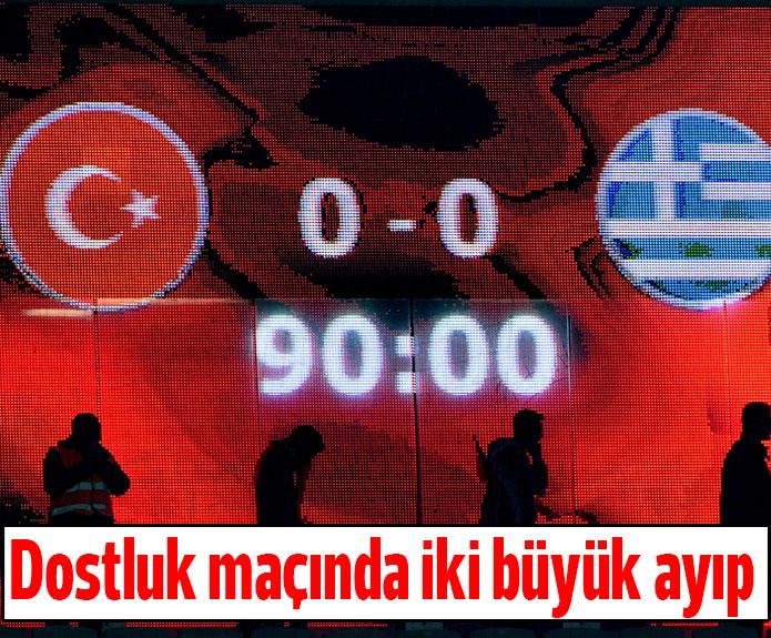 Türkiye – Yunanistan dostluk maçında iki büyük ayıp