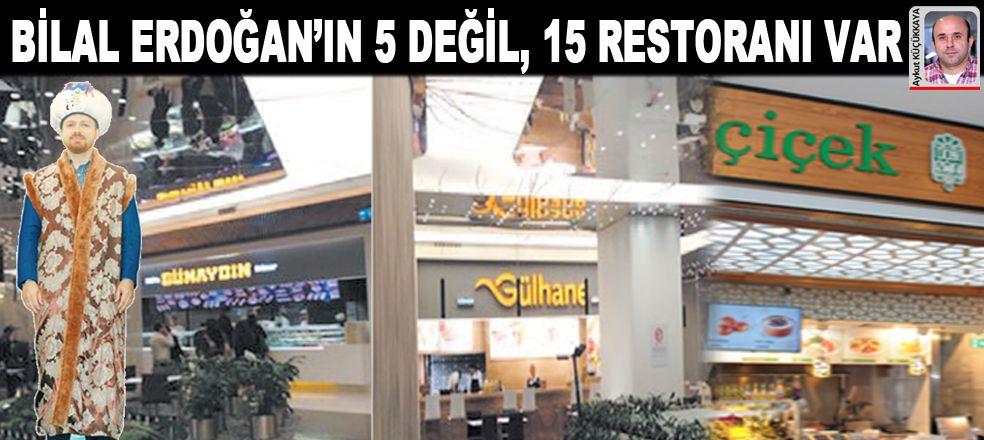 Bilal Erdoğan'ın beş değil 15 restoranı var