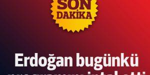 Cumhurbaşkanı Erdoğan İstanbul'daki programını iptal etti