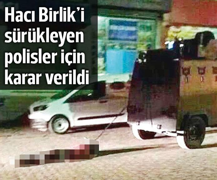Hacı Lokman Birlik'in cenazesini sürükleyen polisler meslekten atıldı