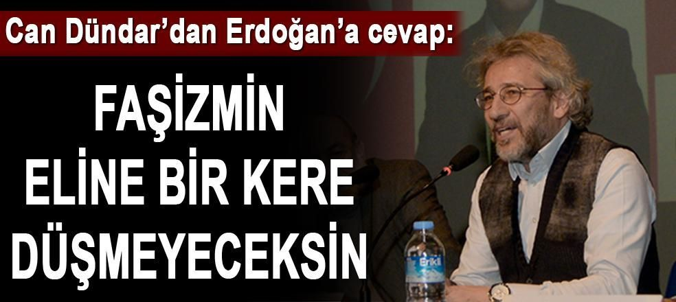 Can Dündar'dan Erdoğan'a cevap: 'Faşizmin eline bir kere düşmeyeceksin'