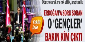 Erdoğan'a soru soran o gençler bakın kim çıktı