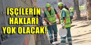 AKP, taşeron işçinin kıdemine göz dikti