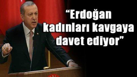 Kadınlardan Erdoğan'a büyük öfke