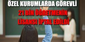 21 bin öğretmenin lisansı iptal edildi