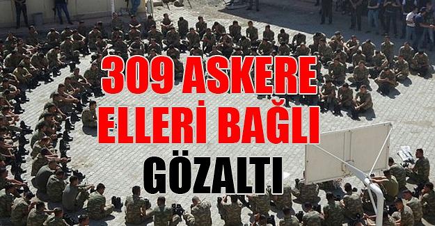 Şırnak'ta 309 asker gözaltında