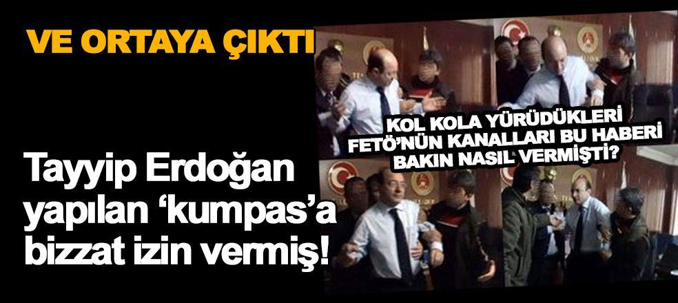 Tayyip Erdoğan 'kumpas'a bizzat izin vermiş!