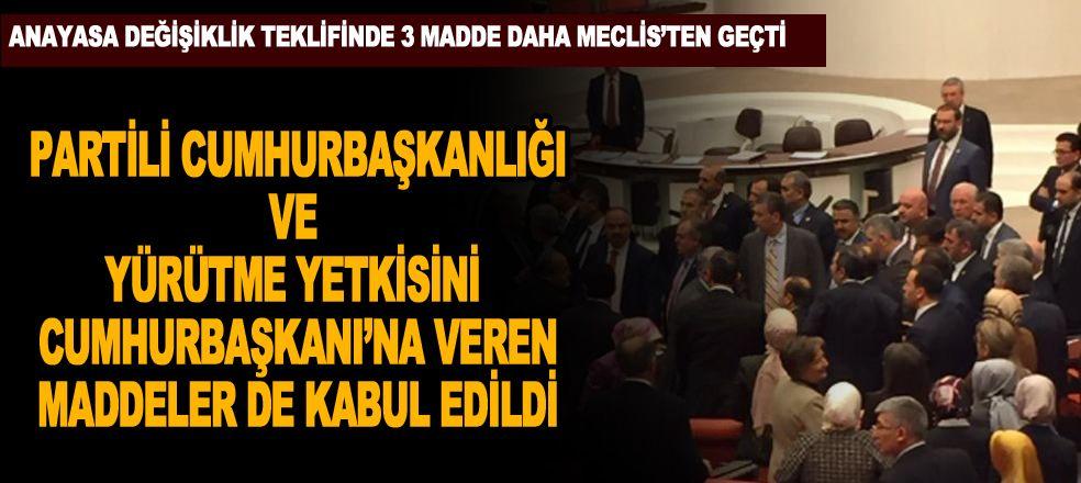 Meclis'te partili Cumhurbaşkanlığı ve yürütme yetkisini Cumhurbaşkanı'na veren maddeler de kabul edildi