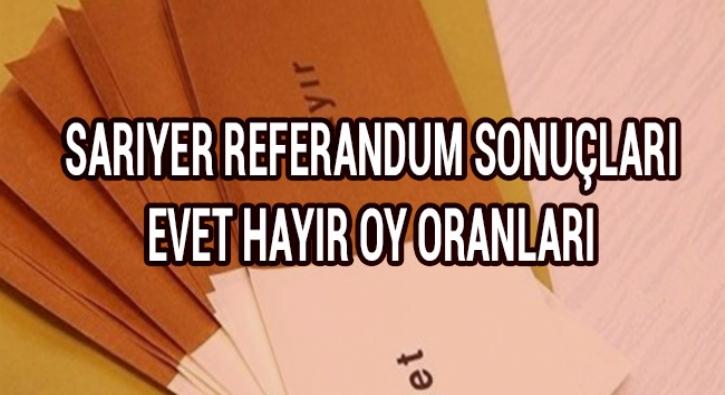 Sarıyer'de ayrıntılı referandum sonucu.