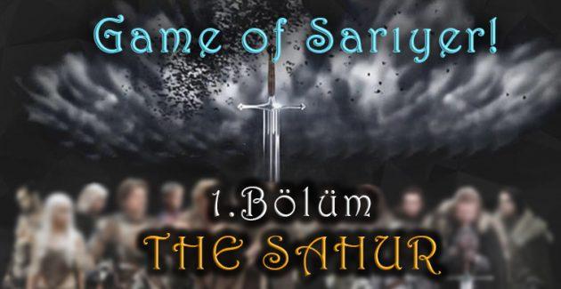 """Game Of Sarıyer! 1. Bölüm """"The Sahur"""""""