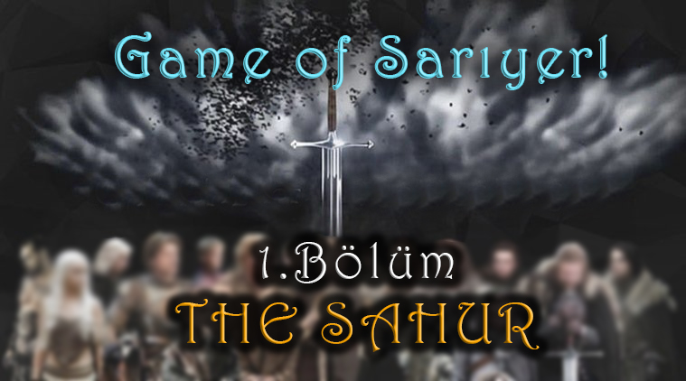 "Game Of Sarıyer! 1. Bölüm ""The Sahur"""