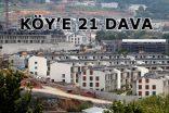 KÖY'E 21 DAVA