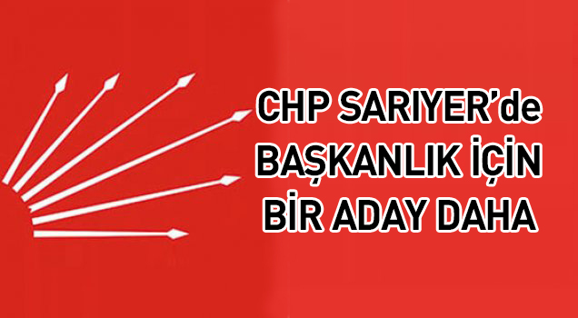 CHP Sarıyer'de adaylar bir bir çıkıyor!