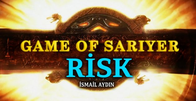 "Game Of Sarıyer ""RİSK"""