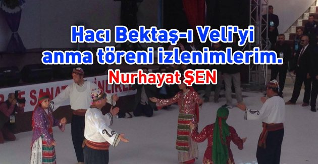 Hacı Bektaş-ı Veli'yi anma töreni izlenimlerim.