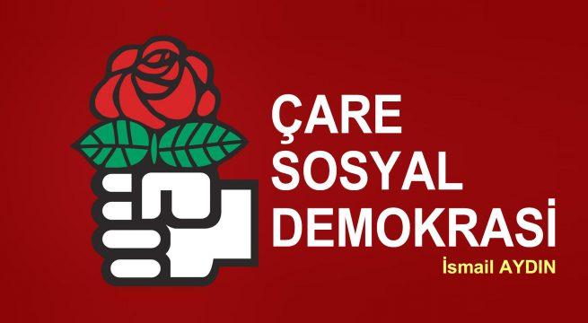 ÇARE SOSYAL DEMOKRASİ…