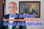 CHP Sarıyer İlçe Başkan Adayı Hasan Saim ÖZTÜRK özel ropörtajı.