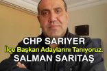 CHP Sarıyer İlçe Başkan Adayı Özel Ropörtajı SALMAN SARITAŞ