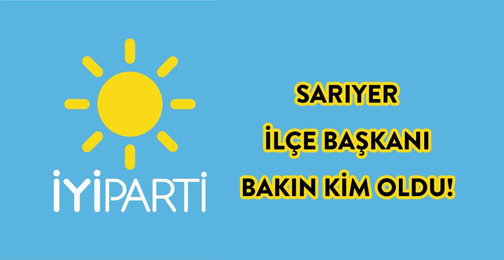 İYİ Parti Sarıyer İlçe Başkanlığına sürpriz isim!