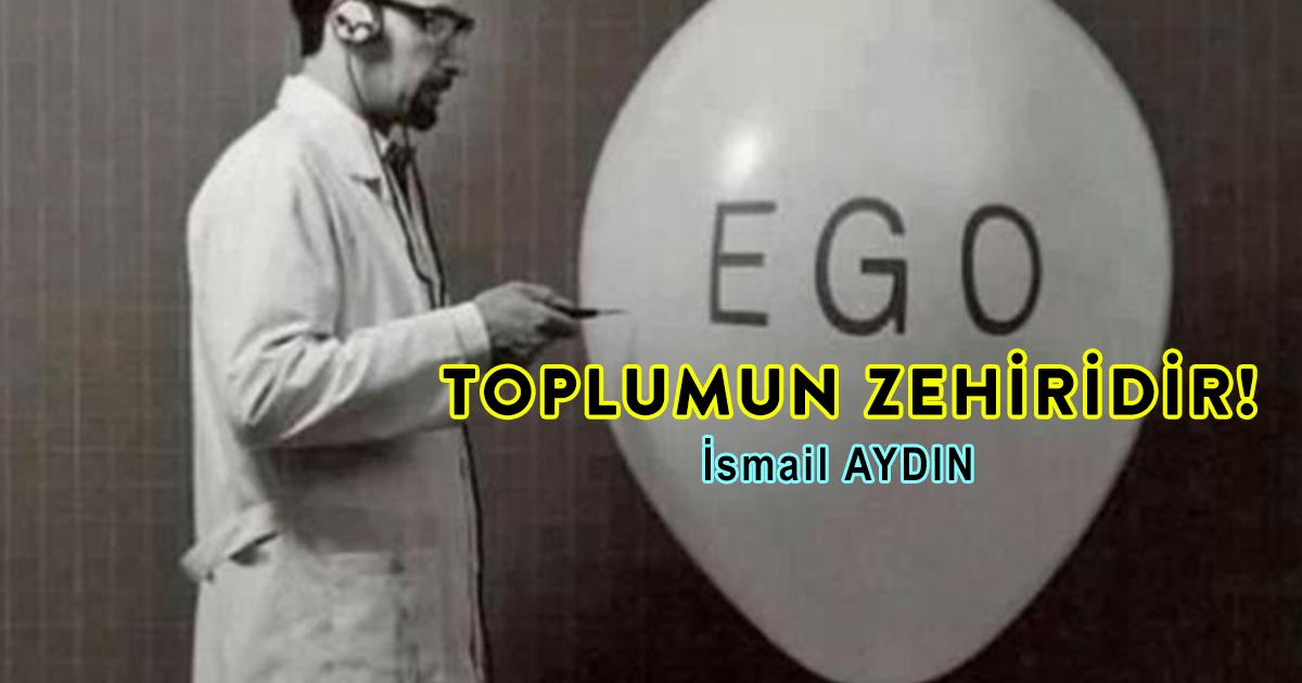 Ego Toplumun Zehiridir!