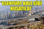 CHP'den AKP'ye çağrı: Ataşehir'i bırak, Esenyurt'a bak!