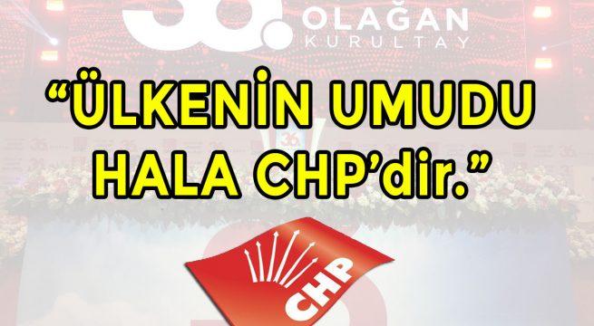 Ülkenin Umudu Hala CHP'dir.