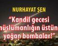 Kandil gecesi müslümanlığın üstüne yağan bombalar!