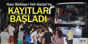 Hacı Bektaş-i Veli Gezisi'ne kayıtlar başladı
