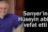 Sarıyer'in Hüseyin abisi vefat etti