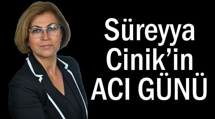 Süreyya Cinik'in acı günü