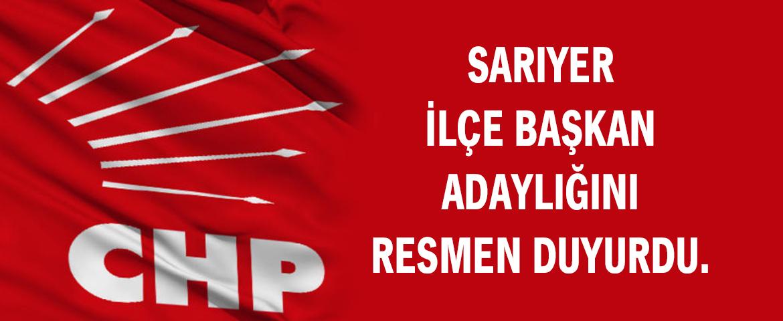 CHP Sarıyer İlçe Başkan adaylığını resmen açıkladı!